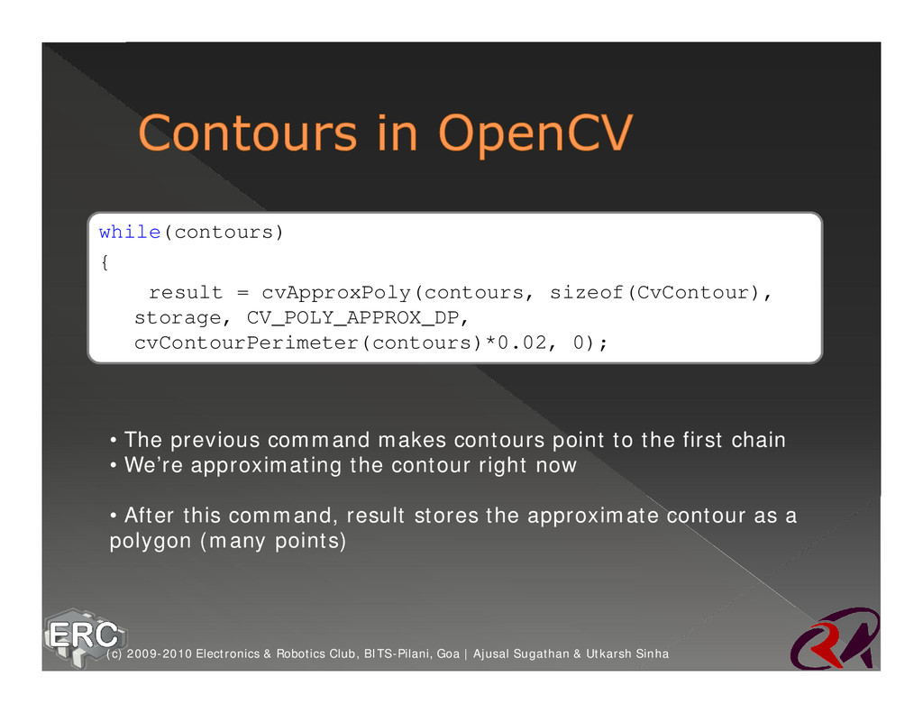 while(contours) { result = cvApproxPoly(contour...