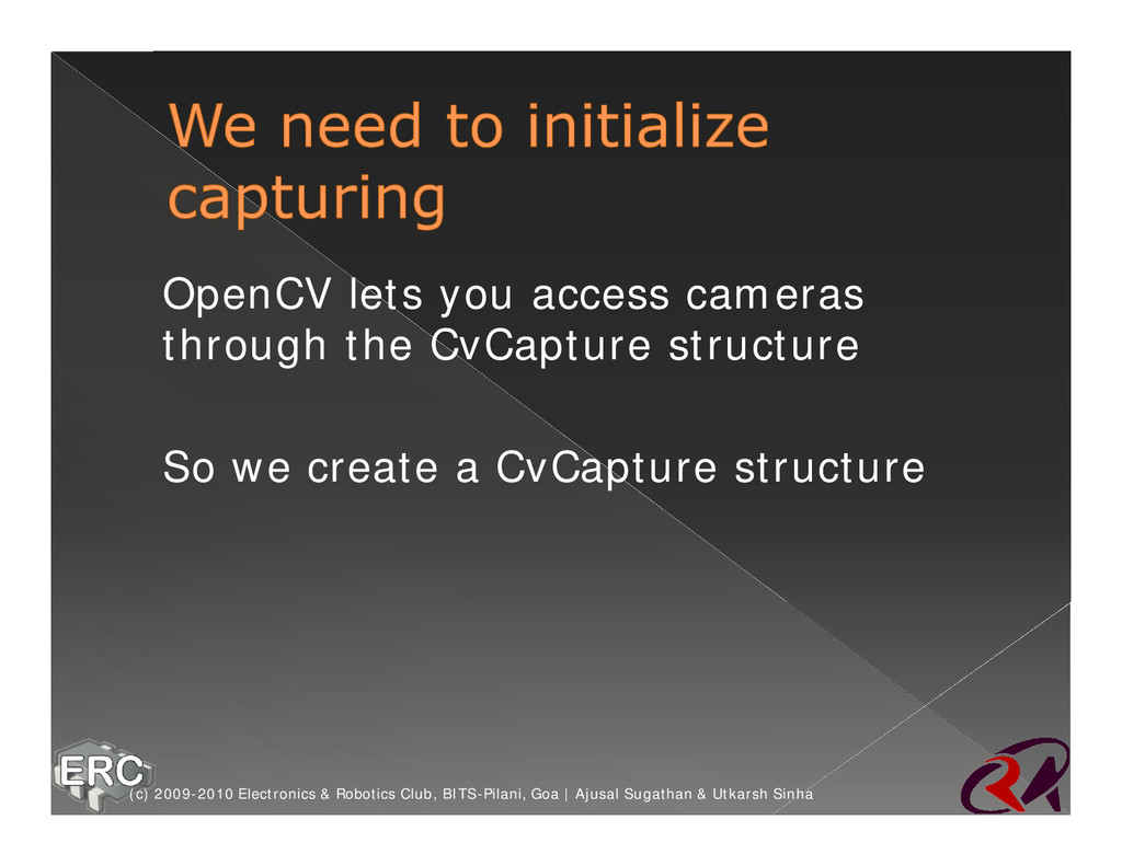 ž OpenCV lets you access cameras through the Cv...