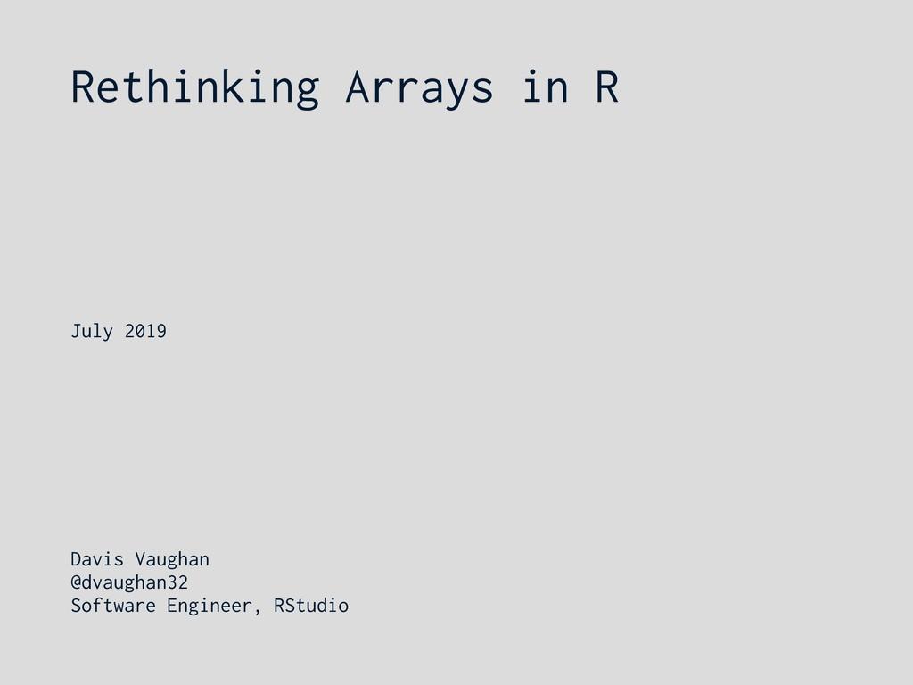 Rethinking Arrays in R Davis Vaughan @dvaughan3...