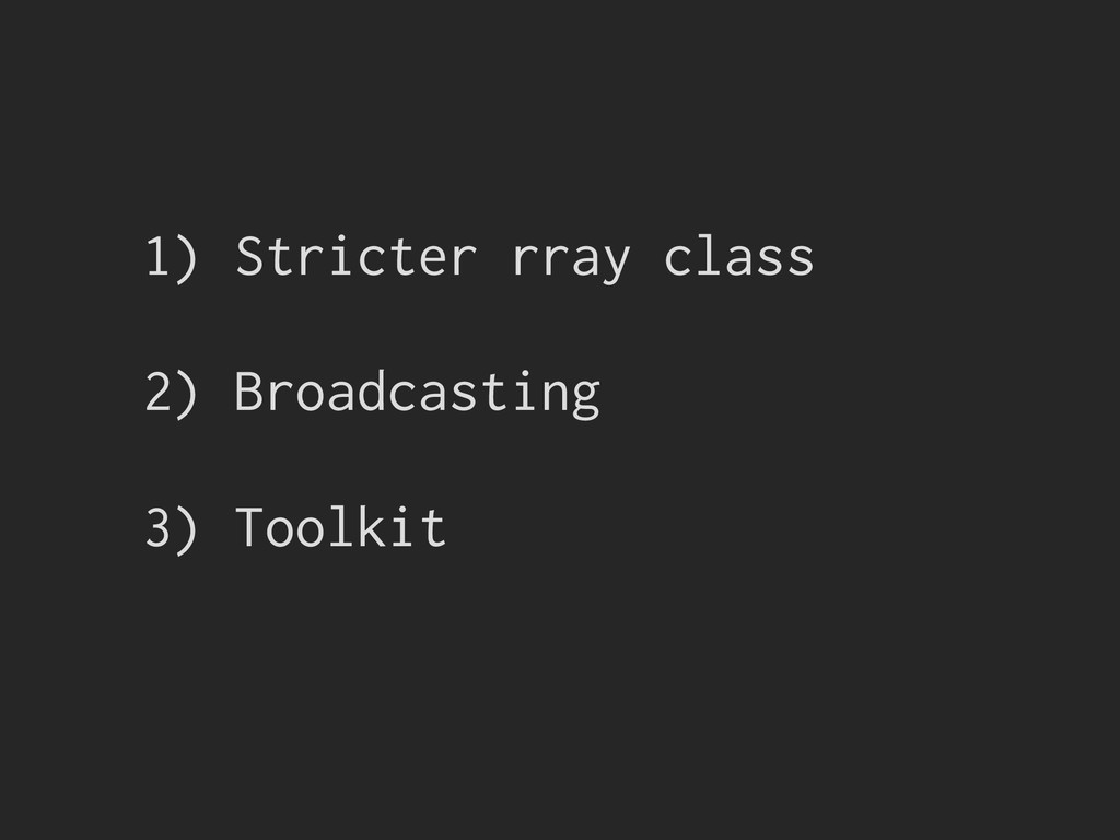 1) Stricter rray class 2) Broadcasting 3) Toolk...