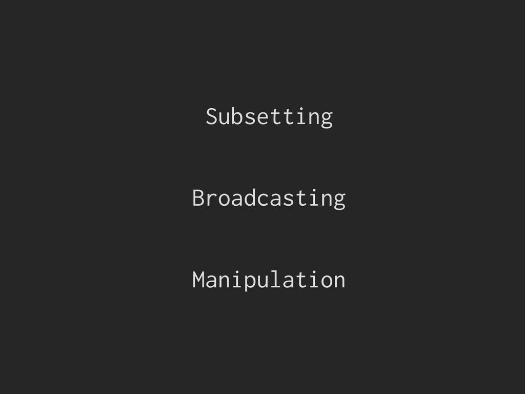 Subsetting Broadcasting Manipulation