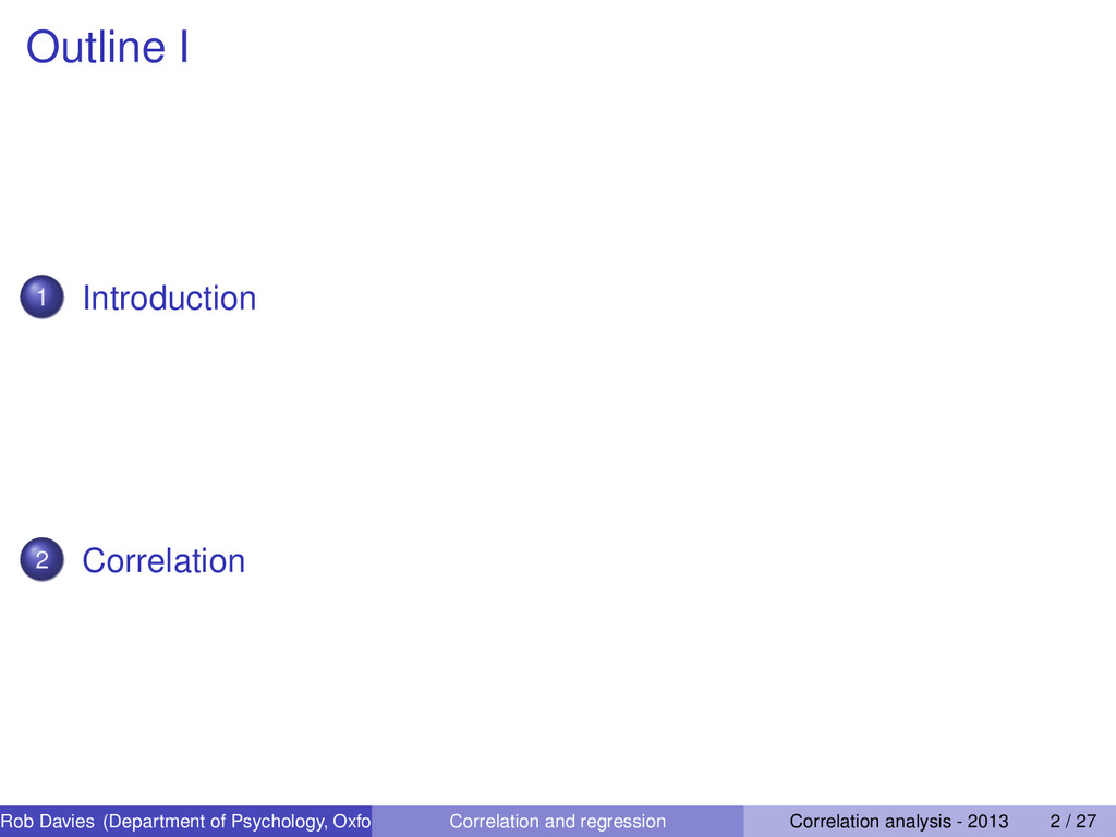 Outline I 1 Introduction 2 Correlation Rob Davi...