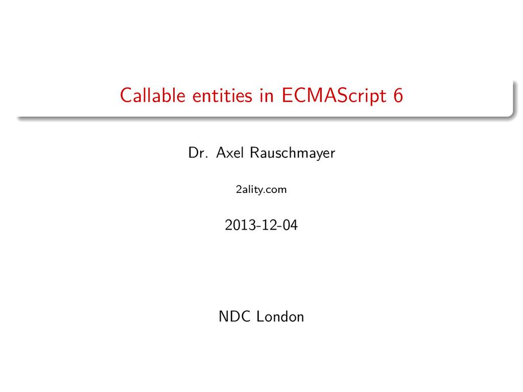 Callable entities in ECMAScript 6 Dr. Axel Raus...