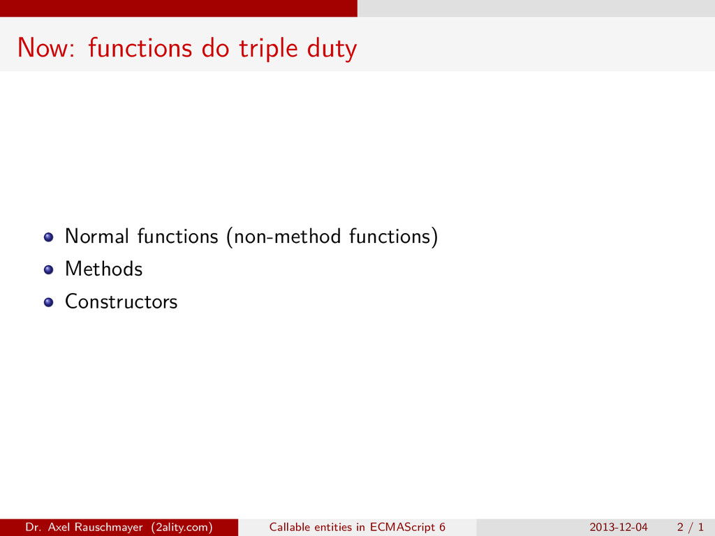 Now: functions do triple duty Normal functions ...