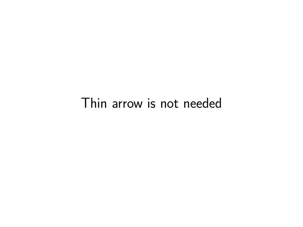 Thin arrow is not needed