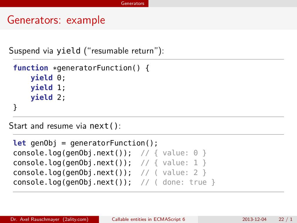 Generators Generators: example Suspend via yiel...