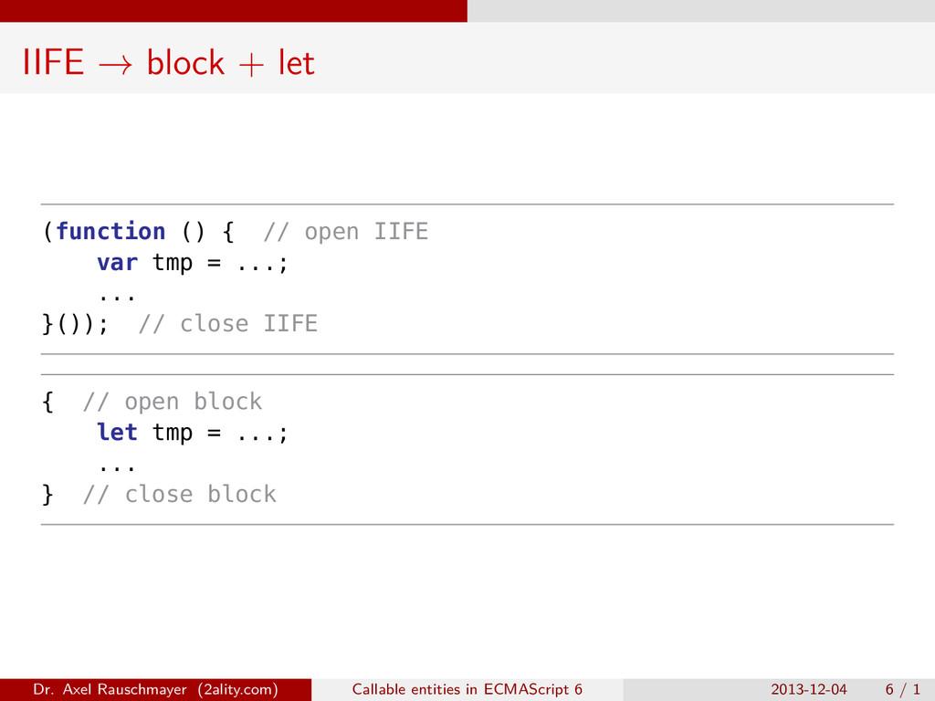 IIFE → block + let (function () { // open IIFE ...
