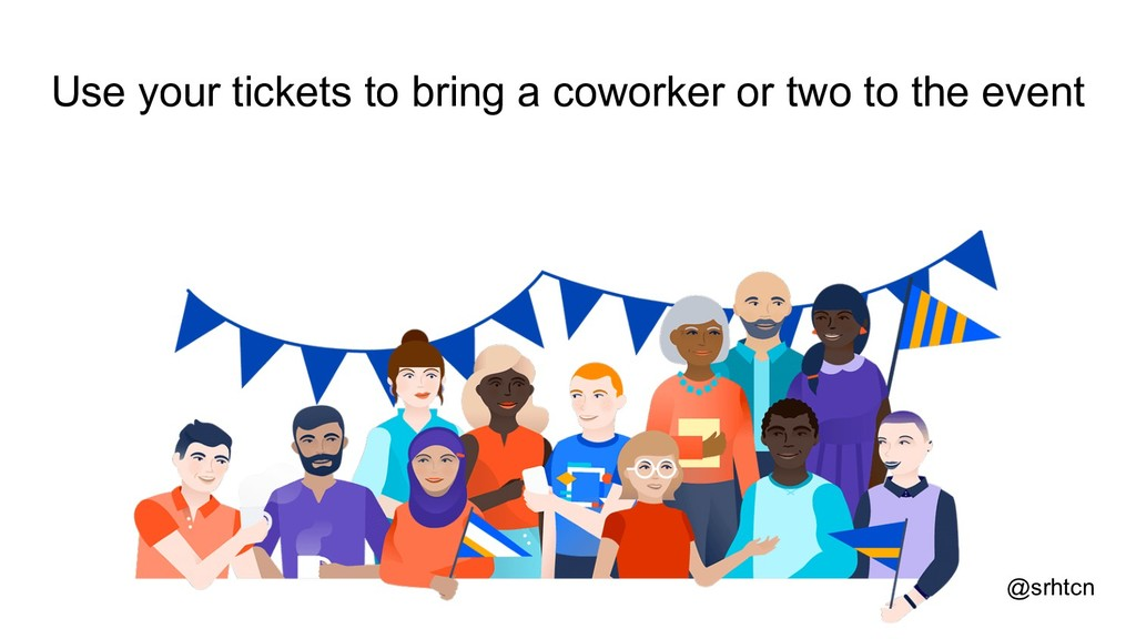 @srhtcn Use your tickets to bring a coworker or...