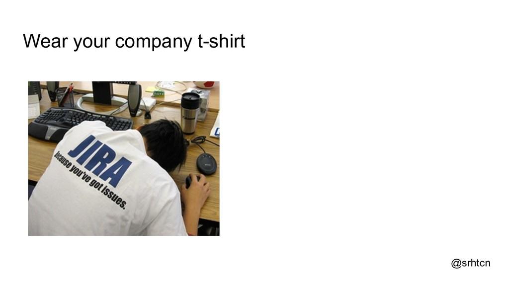 @srhtcn Wear your company t-shirt