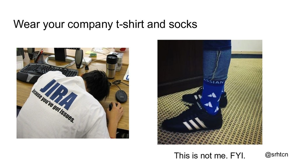@srhtcn Wear your company t-shirt and socks Thi...