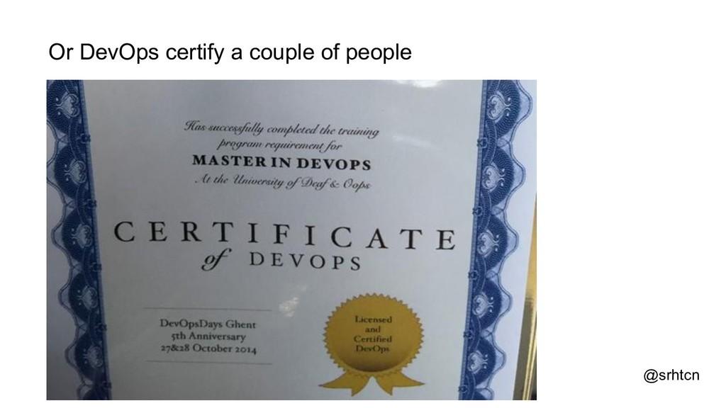 @srhtcn Or DevOps certify a couple of people