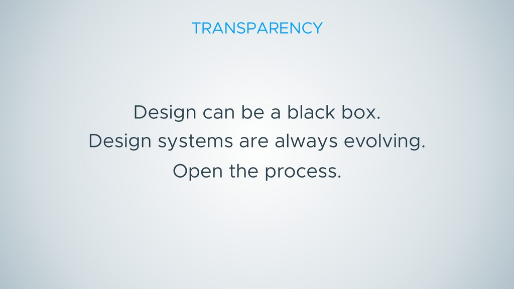 Open the process. Design can be a black box. De...