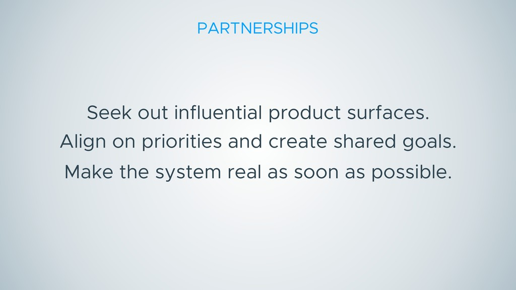 Seek out influential product surfaces. Align on...