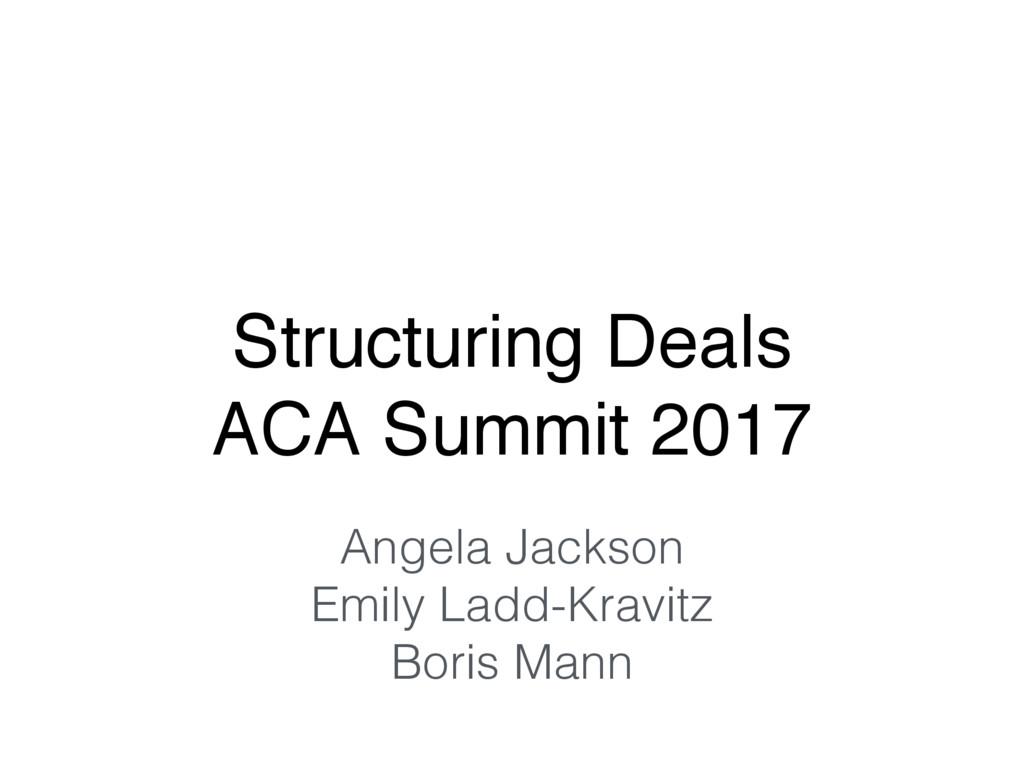 Structuring Deals ACA Summit 2017 Angela Jackso...