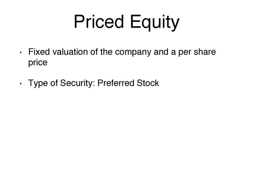 Priced Equity • Fixed valuation of the company ...