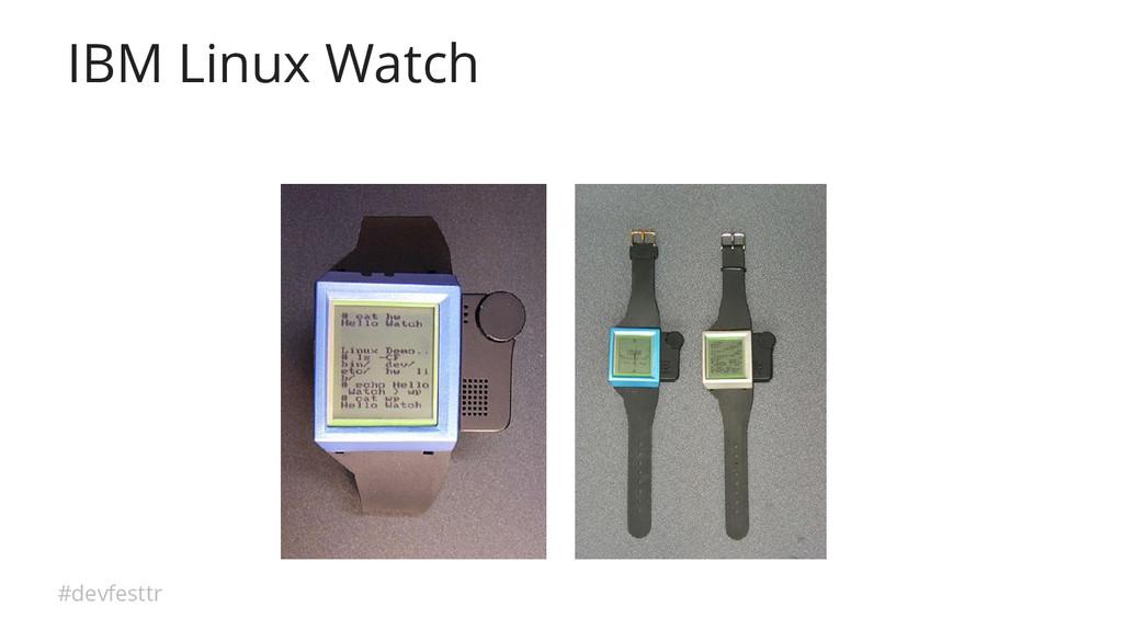 #devfesttr IBM Linux Watch