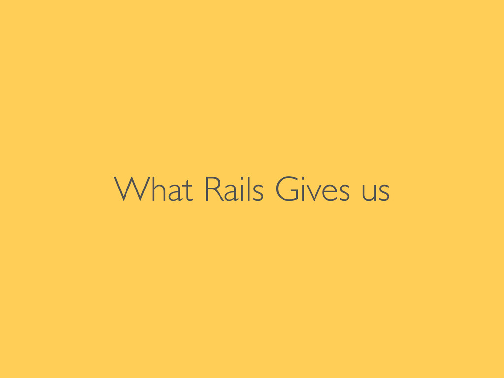 What Rails Gives us