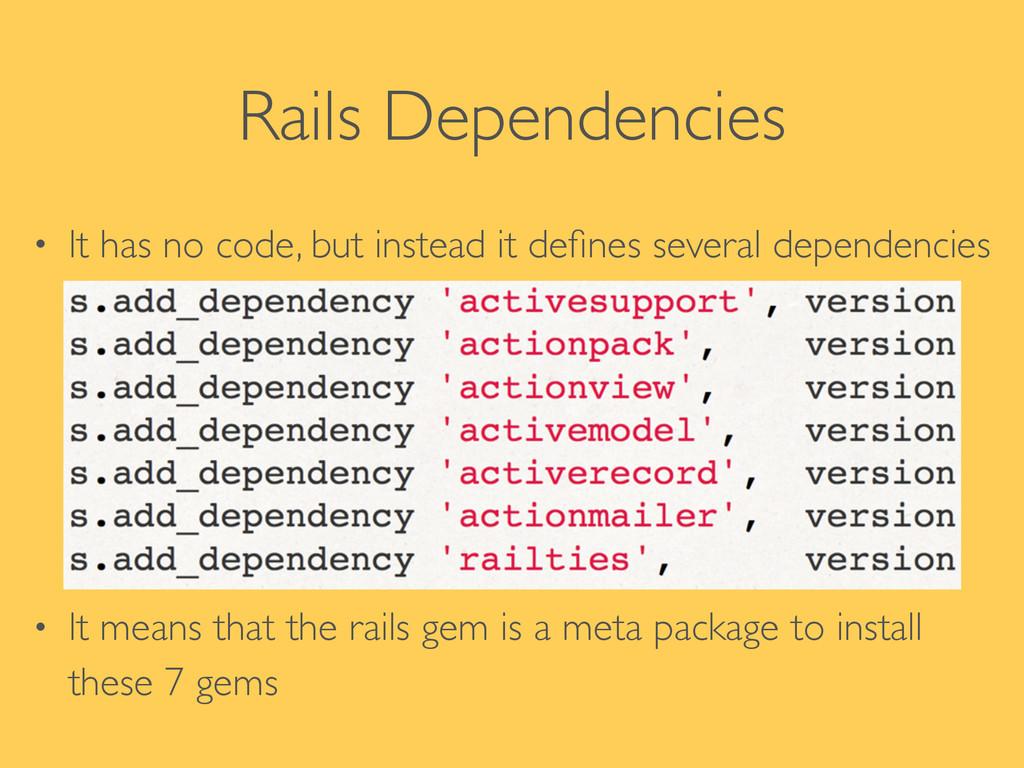 Rails Dependencies • It has no code, but instea...