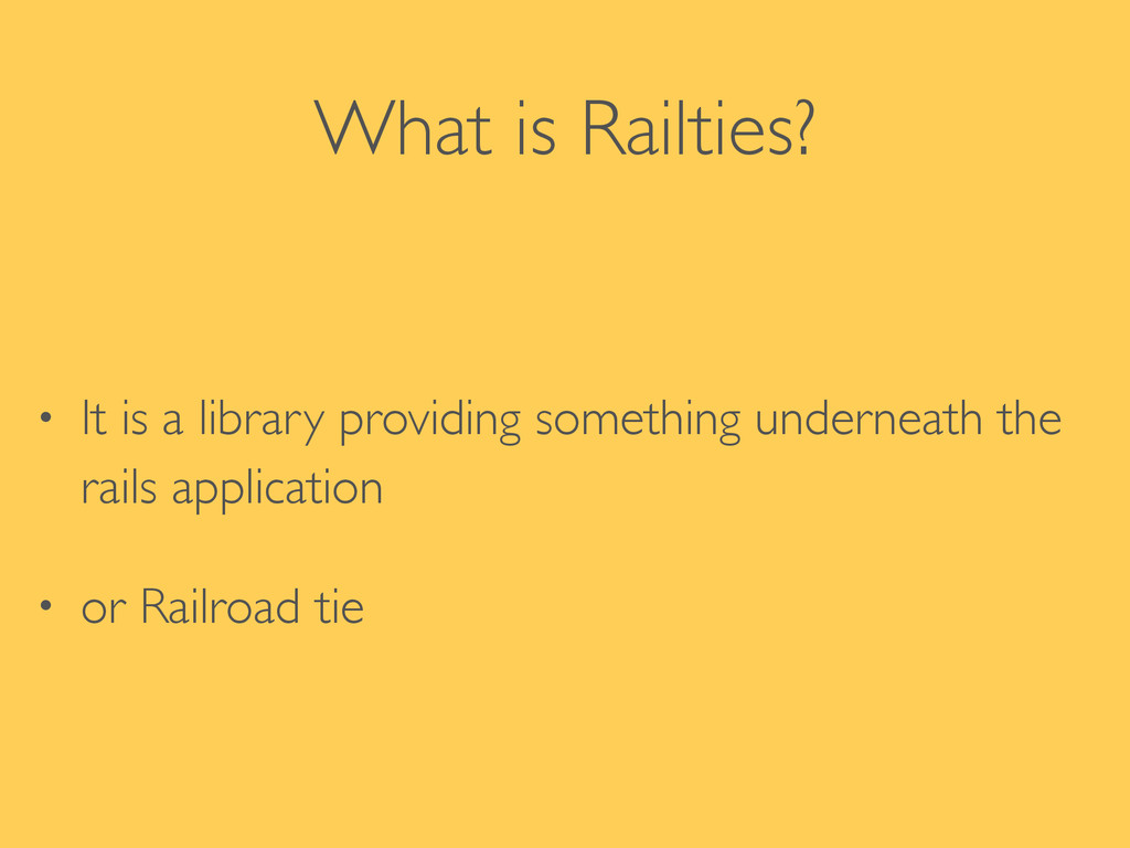 What is Railties? • It is a library providing s...