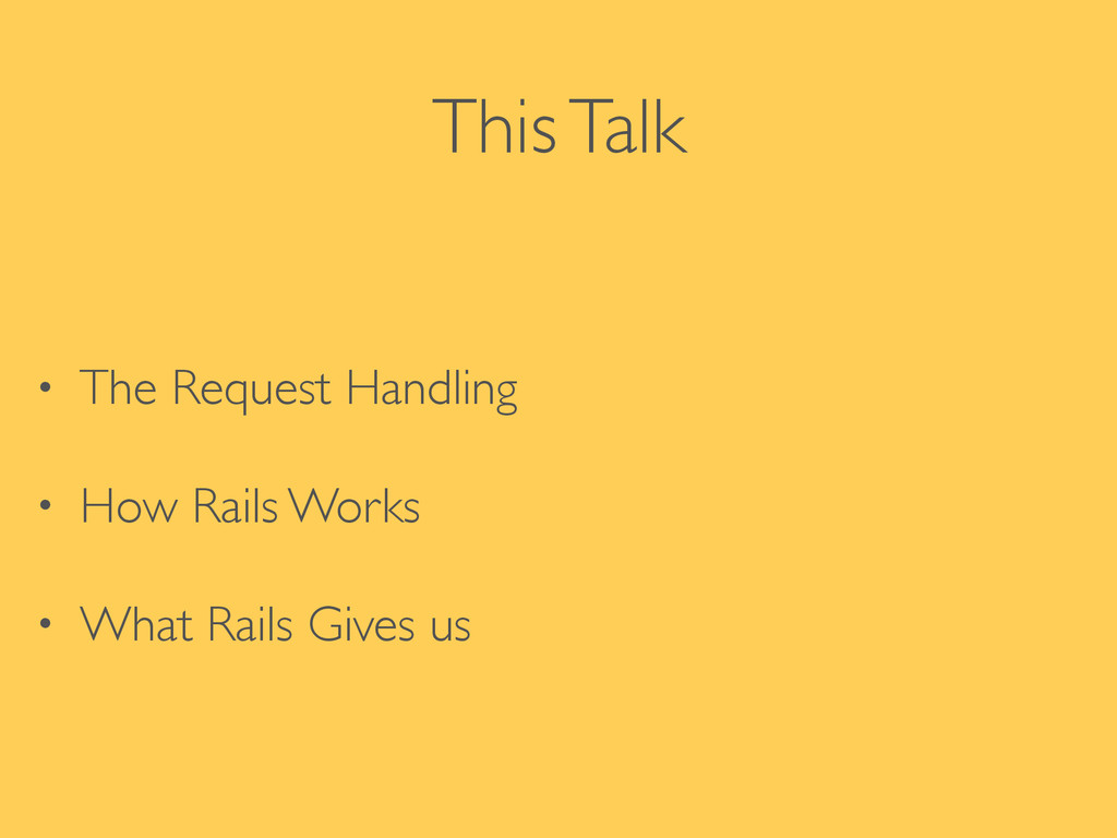 This Talk • The Request Handling   • How Rail...