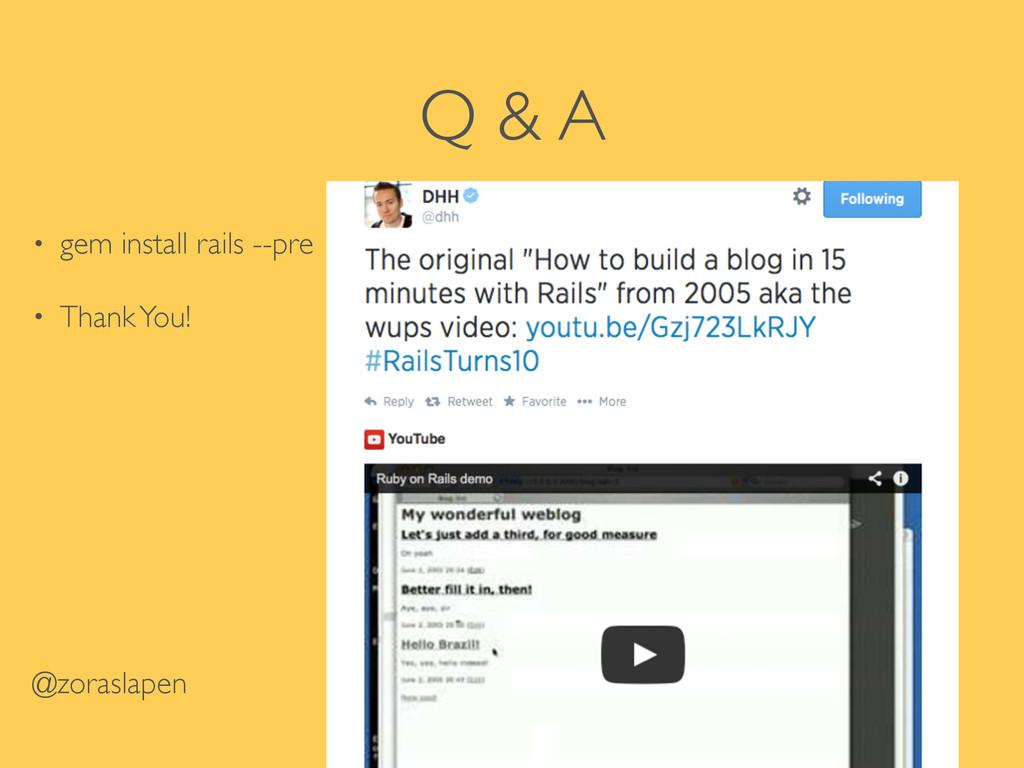 Q & A • gem install rails --pre  • Thank You!...