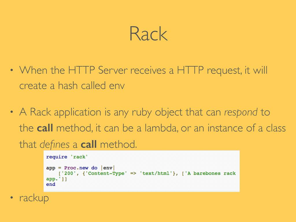 Rack • When the HTTP Server receives a HTTP req...