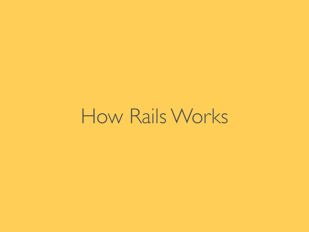How Rails Works