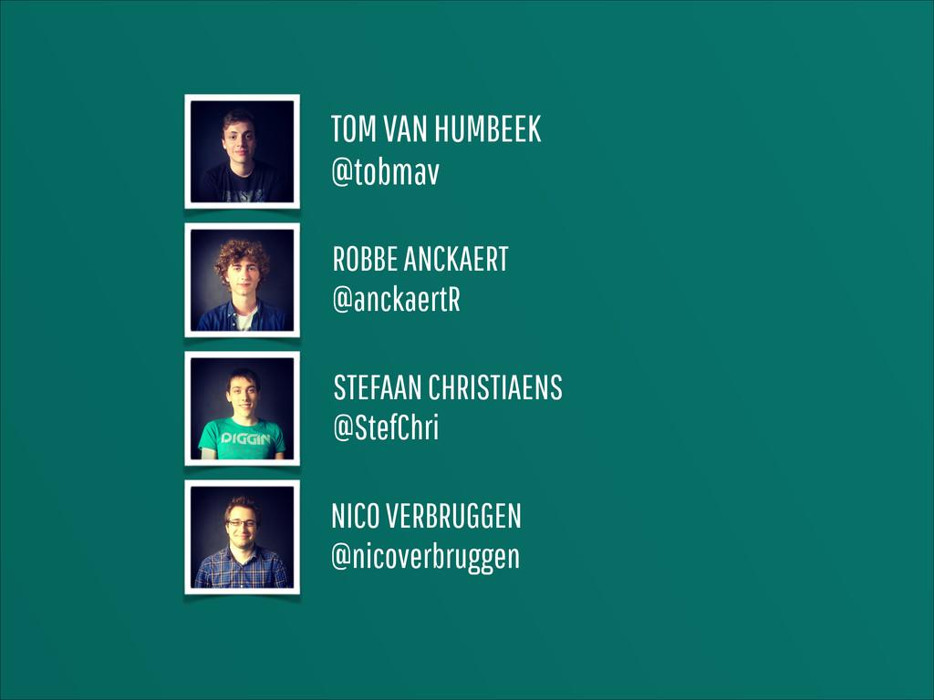 TOM VAN HUMBEEK @tobmav ROBBE ANCKAERT @anckaer...