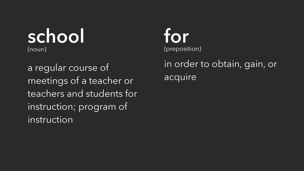 school (noun) a regular course of meetings of a...