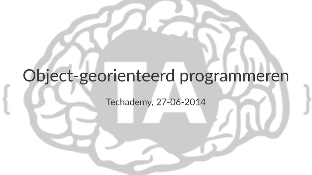 Object'georienteerd.programmeren Techademy,*27-...