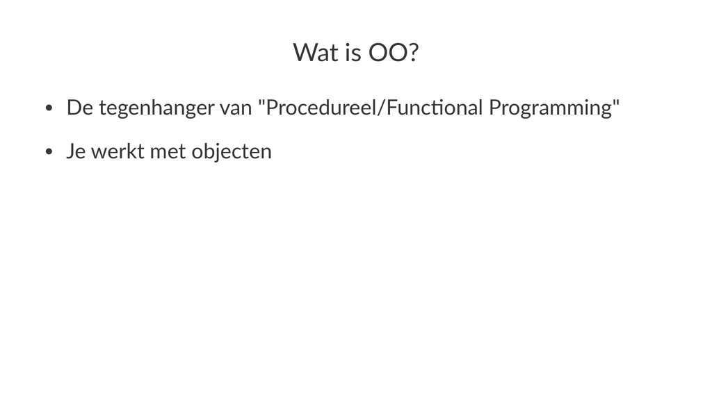 """Wat$is$OO? • De$tegenhanger$van$""""Procedureel/Fu..."""