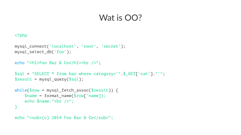 Wat$is$OO? <?php mysql_connect('localhost', 'ro...