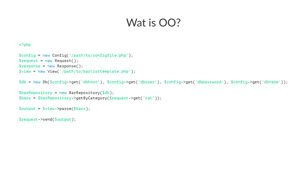 Wat$is$OO? <?php $config = new Config('/path/to...