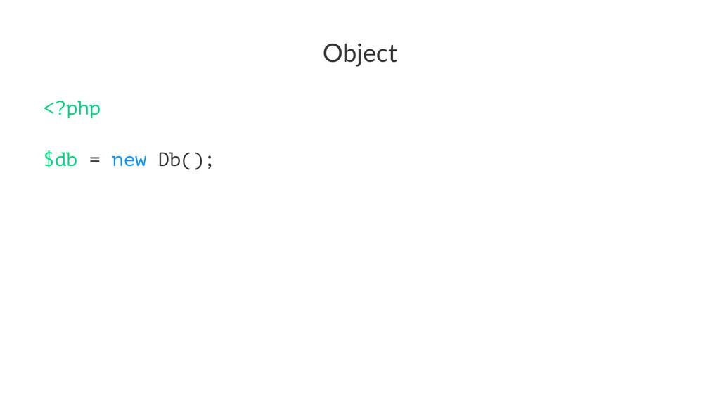 Object <?php $db = new Db();