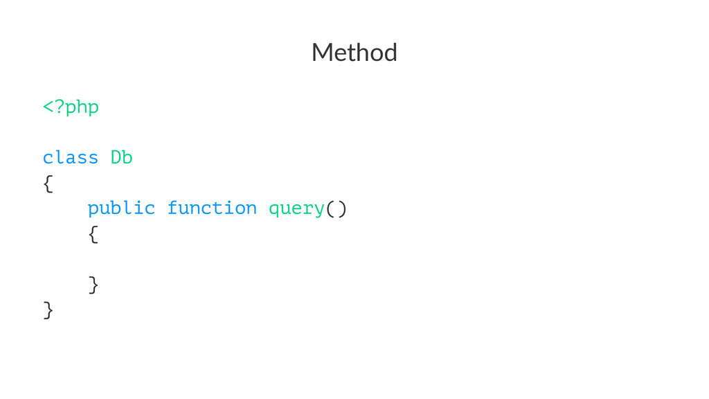 Method <?php class Db { public function query()...