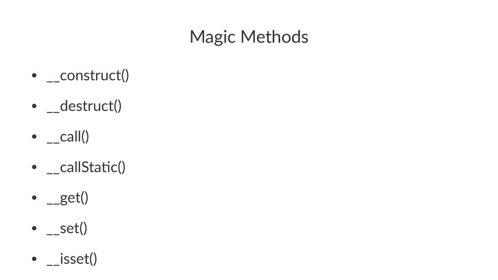 Magic&Methods • __construct() • __destruct() • ...