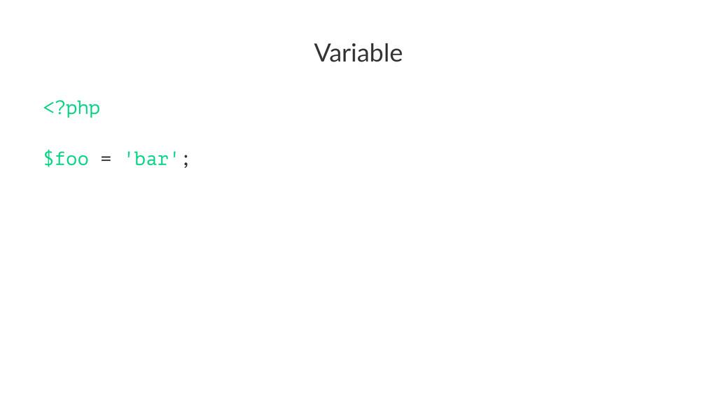 Variable <?php $foo = 'bar';