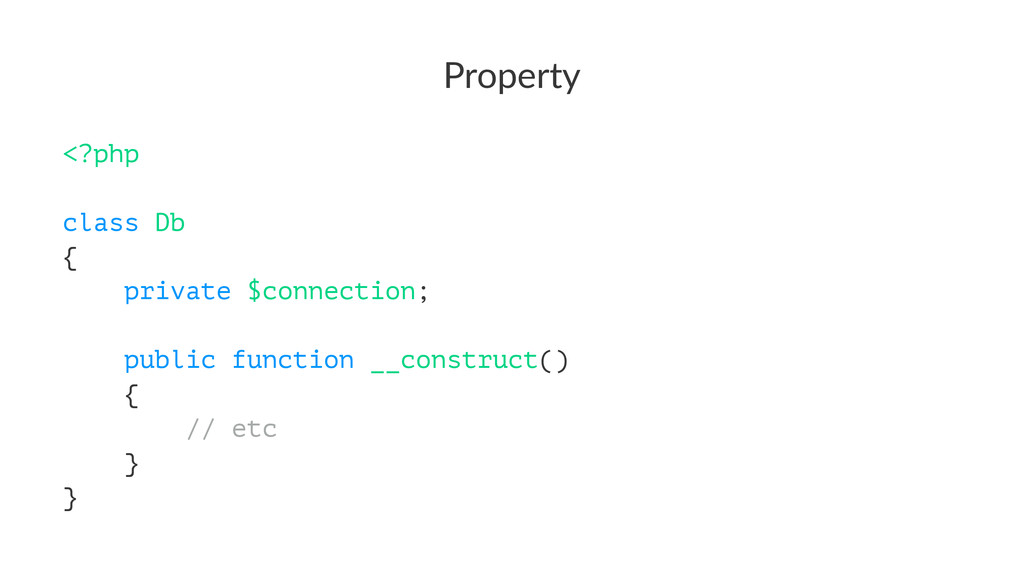 Property <?php class Db { private $connection; ...