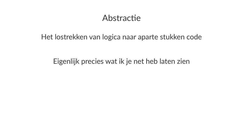 Abstrac(e Het$lostrekken$van$logica$naar$aparte...