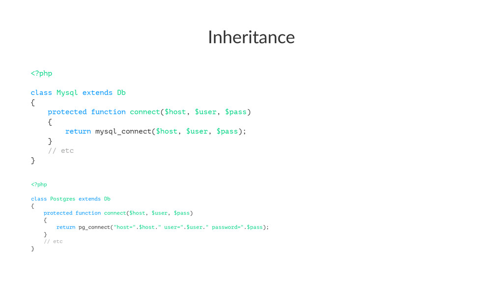 Inheritance <?php class Mysql extends Db { prot...