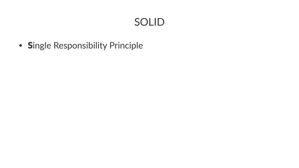 SOLID • Single'Responsibility'Principle