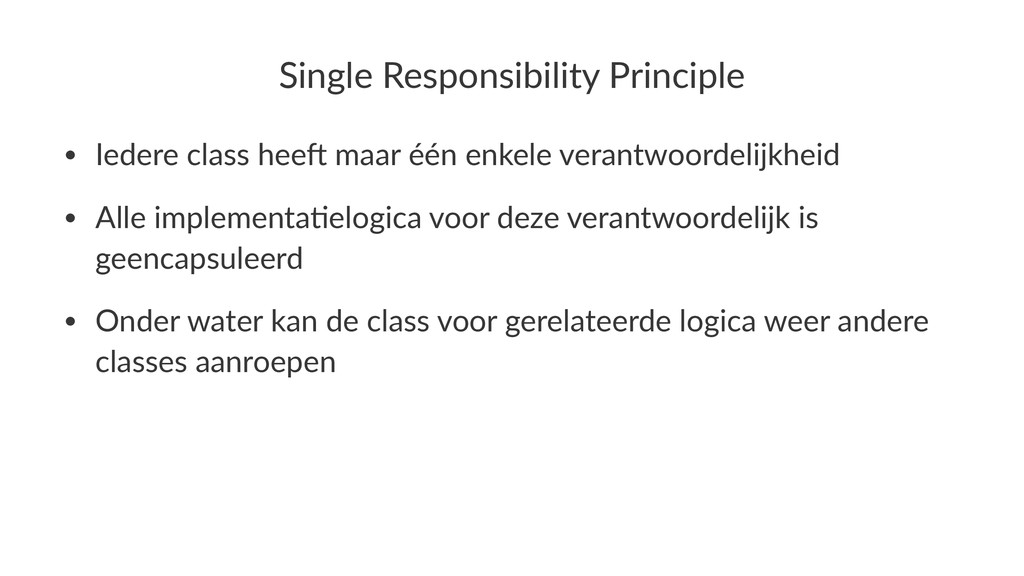Single'Responsibility'Principle • Iedere&class&...