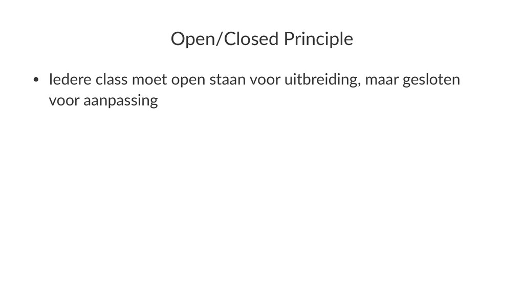 Open/Closed+Principle • Iedere&class&moet&open&...