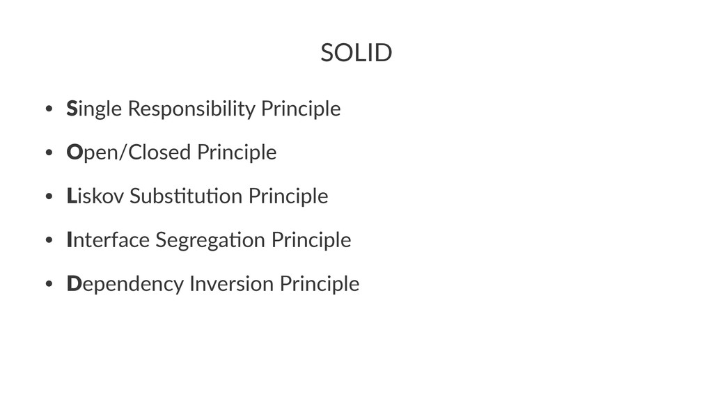 SOLID • Single'Responsibility'Principle • Open/...
