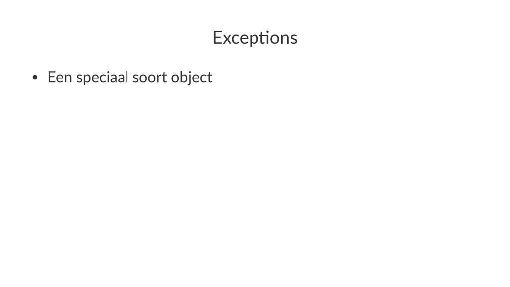 Excep&ons • Een%speciaal%soort%object