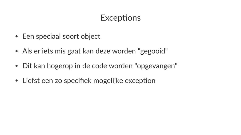 Excep&ons • Een%speciaal%soort%object • Als%er%...