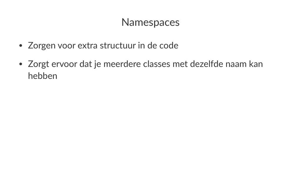 Namespaces • Zorgen(voor(extra(structuur(in(de(...