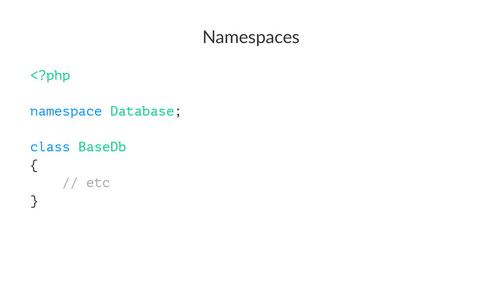 Namespaces <?php namespace Database; class Base...