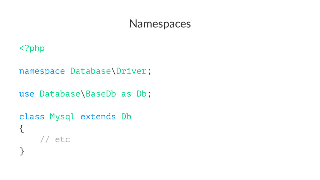 Namespaces <?php namespace Database\Driver; use...