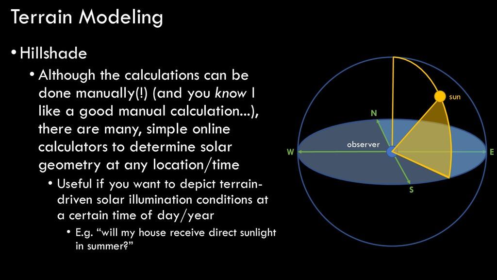 Terrain Modeling •Hillshade • Although the calc...